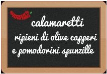 Calamaretti ripieni di olive violette, capperi e pomodorini spunzille