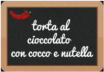 Torta al Cioccolato Con Cocco e Nutella