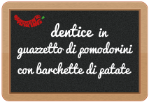 dentice in guazzetto di pomodorini di collina con barchette di patate